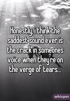 Sad Love Quotes : QUOTATION – Image : Quotes Of the day – Life Quote Honestly, i think the saddest sound ever is the crack in someones voice when they're on the verge of tears… Sharing is Caring Feeling Broken Quotes, Quotes Deep Feelings, Mood Quotes, Positive Quotes, Life Quotes, Quotes Quotes, Qoutes, Feeling Hurt Quotes, Drake Quotes