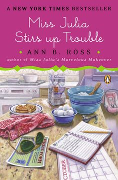 MISS JULIA STIRS UP TROUBLE by Ann B. Ross -- Bestselling author Ann B. Ross cooks up a batch of fun in this latest novel in her popular series.