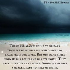 There are always going to be dark but...