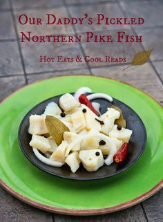 The best EVER pickled fish straight from Central, MN! Our Daddy's Pickled Northern Pike Fish from Hot Eats and Cool Reads!