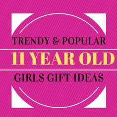Trendy and Popular Gifts for 11 Year Old Girls ♥ Because 11 year old girls deserve #TrendyGifts!