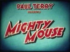 Mighty Mouse...the orginal version