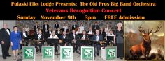 The Pulaski Elks Lodge presents their annual Veterans Recognition Concert featuring the music of The Old Pros Big Band Orchestra on Sunday, November 9th at the Pulaski Theatre.