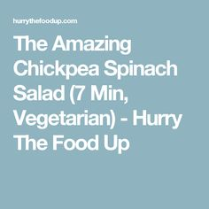 The Amazing Chickpea Spinach Salad (7 Min, Vegetarian) - Hurry The Food Up