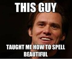 I do this every time i have to spell beautiful