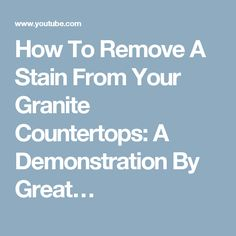 How To Remove A Stain From Your Granite Countertops: A Demonstration By Great…