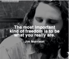 The most important kind of freedom is to be what you really are.