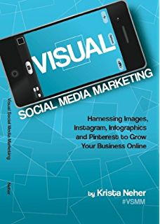Visual Social Media Marketing: Harnessing Images, Instagram, Infographics and Pinterest to Grow Your Business Online (English Edition)