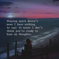 Staying quiet doesn't mean I have nothing to say life quotes quotes quote thoughts sad life quotes life quotes and sayings Quiet Quotes, Life Quotes Love, Mood Quotes, Quotes Positive, True Quotes, Best Quotes, Motivational Quotes, Qoutes, Status Quotes