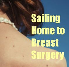 Spending the Summer in Maine, and coming to surgery for breast cancer. How does one get through it?  http://betterafter50.com/2015/09/sailing-home-to-breast-surgery/