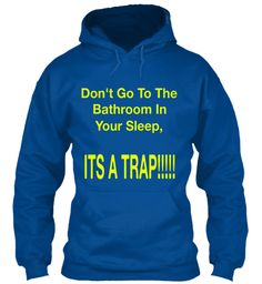 Don't Go To The Bathroom In Your Sleep It's A Trap!!!!! Royal Sweatshirt Front