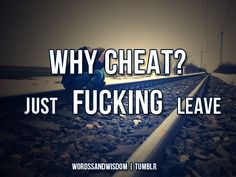 cheaters<< I wish Quotes To Live By, Me Quotes, Funny Quotes, Cheaters And Liars, No Kidding, You Dont Want Me, New People, Good Advice, Cheating