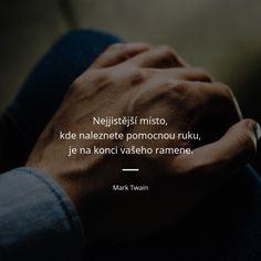 Nejjistější místo, kde naleznete pomocnou ruku, je na konci vašeho ramene. - Mark Twain Aesthetic Collage, Mark Twain, Missouri, Karma, Quotations, Sad, Mindfulness, Positivity, Words