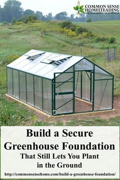 How to build a secure greenhouse foundation that will stand up to high winds and frost. Step by step instructions and easy to follow building tips.