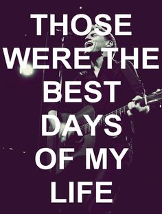 "Bryan Adams--""Those Were The Best Days of my Life"" one of my all-time favorite songs! Feels good to sing it at any time."