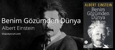 Çok şaşkınım. Yaşadığı dönem, Almanya'nın içinde bulunduğu durum, dünya savaşı gibi etkenlerden dolayı... Benim Gözümden Dünya - Albert Einstein
