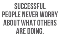 Succesfull people never woried about what others doing.