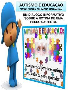 AUTISMO E EDUCAÇÃO SIMONE HELEN DRUMOND ISCHKANIAN  UM DIALOGO INFORMATIVO SOBRE A ROTINA DE UMA PESSOA AUTISTA.