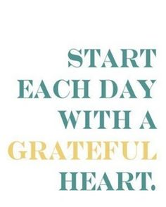 Start each day with a greatful heart #WordsToLiveBy #hospice #LiveEachDay
