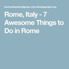 Rome, Italy - 7 Awesome Things to Do in Rome