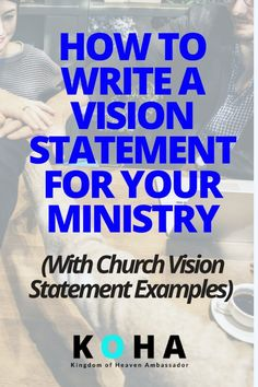 How To Write a Vision Statement for Your Ministry (with Church Vision Statement Examples) ~ KOHA ~ Kingdom of Heaven Ambassador Mission Statement Template, Vision And Mission Statement, Church Ministry, Ministry Ideas, Youth Ministry, Ministry Quotes, Children Ministry, Children Church, Vision Statement Examples
