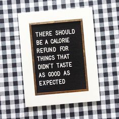 And I'll need a full refund because even though it didn't taste that great, I ate the whole damn thing. There should be a calorie refund on things that didn't taste as good as expected. Great Quotes, Quotes To Live By, Me Quotes, Funny Quotes, Inspirational Quotes, Career Quotes, Felt Letter Board, Felt Letters, Felt Boards