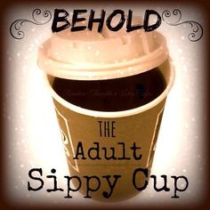 Behold the adult sippy cup!♡