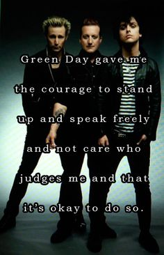 Bc I will never be able to explain just how much green day has helped me, and shown me that it will get better. And I found out, it gets better when I calm down by listening to green day
