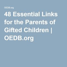 48 Essential Links for the Parents of Gifted Children | OEDB.org