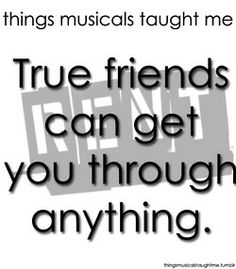 Things Musicals Taught Me — submitted by anonymous Theatre Nerds, Music Theater, Broadway Theatre, Broadway Quotes, Theatre Quotes, Rent Musical, True Friends, Quotes To Live By, Rent Quotes