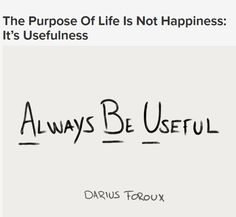 Happiness is merely a byproduct of usefulness. Finding The Right Job, World Need, What The World, Helping Hands, Adhd, Purpose, Believe, Happiness, Peace