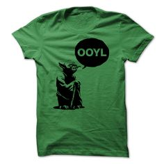 OOYL. Check this shirt now: http://www.sunfrogshirts.com/OOYL.html?53507