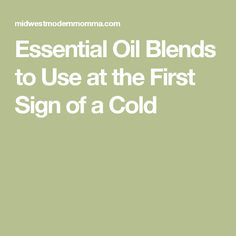Essential Oil Blends to Use at the First Sign of a Cold