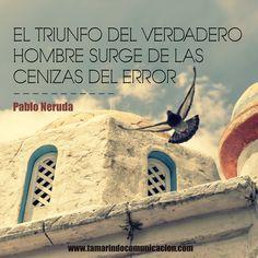 """""""El triunfo del verdadero hombre surge de las cenizas del error"""" Pablo Neruda #quotes #frases #marketing #motivacion"""