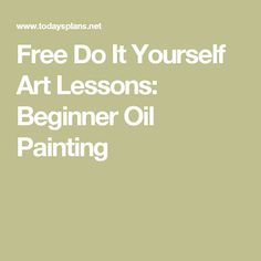 Free Do It Yourself Art Lessons: Beginner Oil Painting
