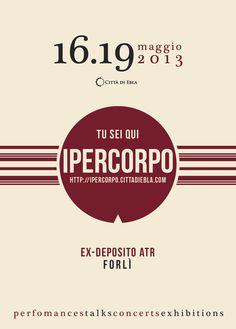 Questa sera evento di apertura di IPERCORPO 2013 - TU SEI QUI, a cura di Città di Ebla. Dalle 19.00 in poi presso l' Ex Deposito ATR Savonarola