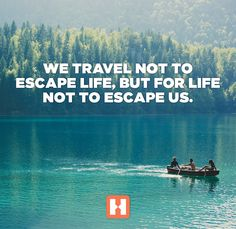 We travel not to escape life, but for life to escape us. #MeetTheWorld