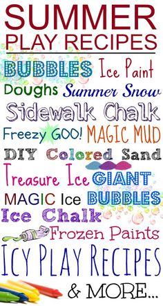 Summer Play Recipes: Frozen Paints, Giant Bubbles, Ice Chalk, DIY Colored Sand, Treasure Ice, Sidewalk Chalk, Dough, Magic Mud, etc. :)