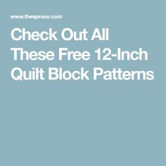 Check Out All These Free 12-Inch Quilt Block Patterns