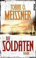Tobias O. Meißner - Die Soldaten
