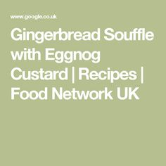 Gingerbread Souffle with Eggnog Custard | Recipes | Food Network UK