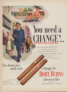 "Description: 1952 ROBT. BURNS CIGARS vintage magazine advertisement ""You need a Change"" -- You need a Change! ... Change to Robt. Burns Panatela de Luxe and enjoy a new taste sensation ... Deliciously different from other cigars ... Try it for a change ... Like going on vacation ... For young men and men with young ideas ... For distinctive mild taste ... change to Robt. Burns -- Size: The dimensions of the full-page advertisement are approximately 10.5 inches x 14 inches (26.75 cm x 35.5…"
