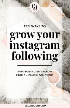 10 ways to grow your instagram following: these are the exact FREE and easy strategies I used to grow from 0 to over 100,000 followers this year! A must-read for small business owners who want to grow their instagram following.