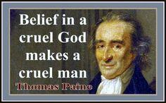 """Belief in a cruel God makes a cruel man."" - Thomas Paine  God is Love!"