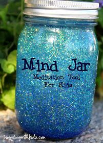 Mind Jar:   A tool to use whenever a child feels stressed, overwhelmed or upset.  Imagine the glitter as your thoughts.  When you shake the jar, imagine your head full of whirling thoughts, then watch them slowly settle while you calm down.  (Original idea found at a blog called Here We Are Together.)