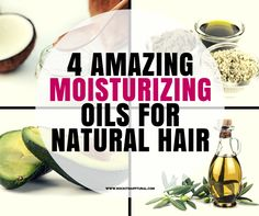 4 Amazing Moisturizing Oils for Natural Hair Care