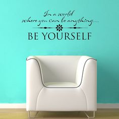 """Black decal against Tiffany blue wall. I like this one for the office. """"In a world where you can be anything..be yourself."""""""