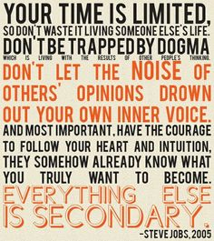 Don't let the noise of others' opinions drown out your own voice.