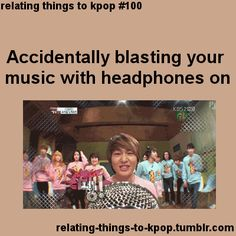 I play my music in the car and I forget to turn it halfway down when I put my headphones on and I do this!