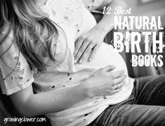 12 Best Natural Birth Books |GrowingSlower...I've read 4 of them. A few more sound interesting.